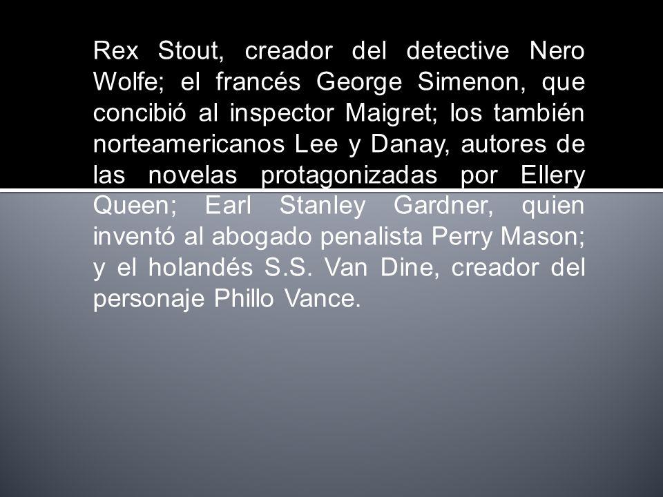 Rex Stout, creador del detective Nero Wolfe; el francés George Simenon, que concibió al inspector Maigret; los también norteamericanos Lee y Danay, autores de las novelas protagonizadas por Ellery Queen; Earl Stanley Gardner, quien inventó al abogado penalista Perry Mason; y el holandés S.S.