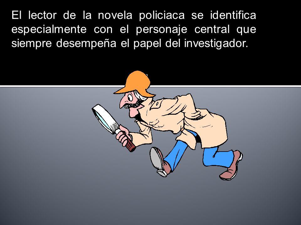 El lector de la novela policiaca se identifica especialmente con el personaje central que siempre desempeña el papel del investigador.
