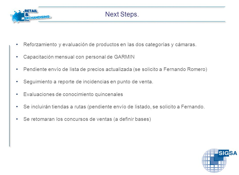Next Steps. Reforzamiento y evaluación de productos en las dos categorías y cámaras. Capacitación mensual con personal de GARMIN.