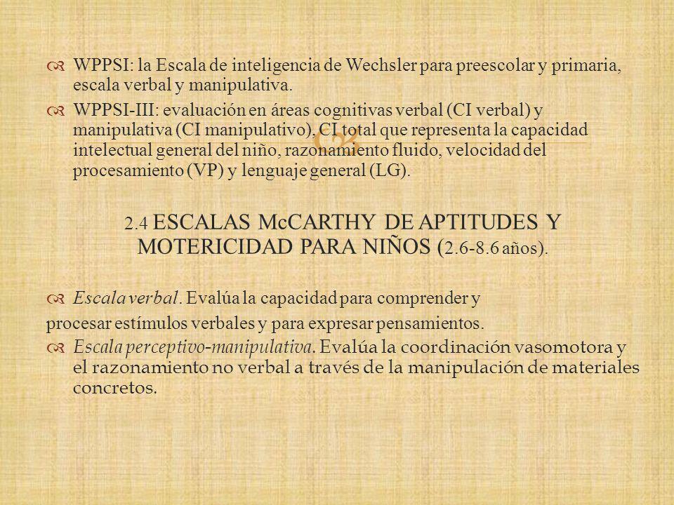 WPPSI: la Escala de inteligencia de Wechsler para preescolar y primaria, escala verbal y manipulativa.