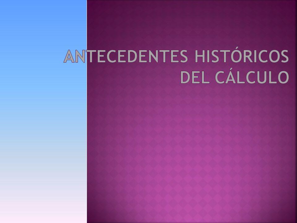 ANTECEDENTES HISTÓRICOS DEL CÁLCULO