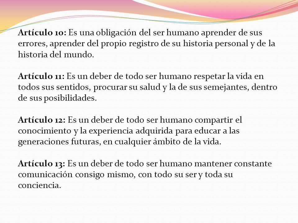 Artículo 10: Es una obligación del ser humano aprender de sus errores, aprender del propio registro de su historia personal y de la historia del mundo.