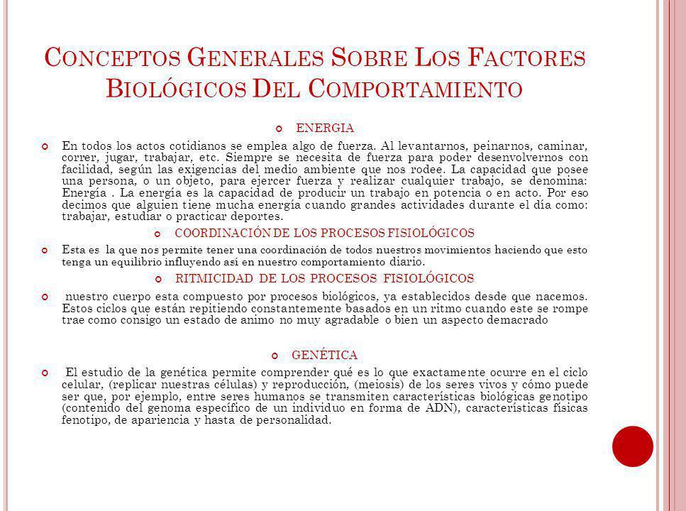 Conceptos Generales Sobre Los Factores Biológicos Del Comportamiento