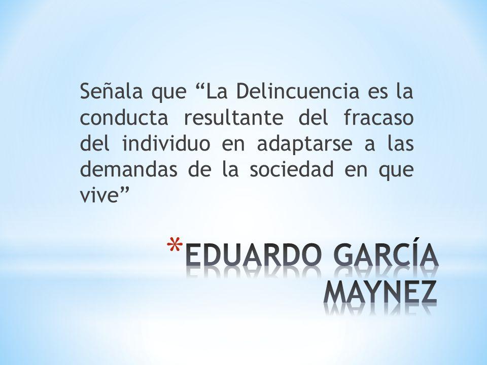 Señala que La Delincuencia es la conducta resultante del fracaso del individuo en adaptarse a las demandas de la sociedad en que vive
