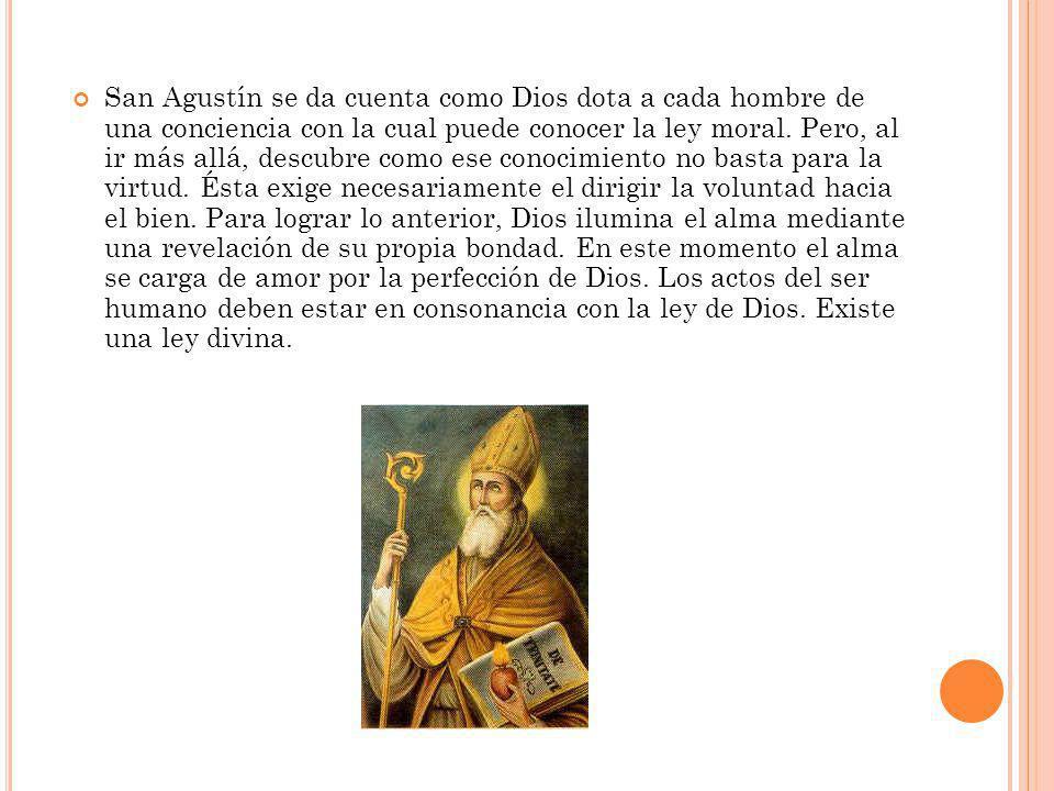 San Agustín se da cuenta como Dios dota a cada hombre de una conciencia con la cual puede conocer la ley moral.