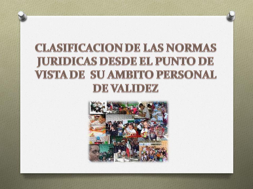 CLASIFICACION DE LAS NORMAS JURIDICAS DESDE EL PUNTO DE VISTA DE SU AMBITO PERSONAL DE VALIDEZ