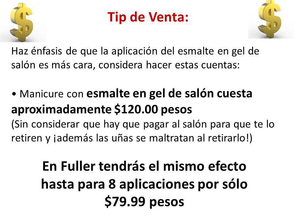 Tip de Venta: Haz énfasis de que la aplicación del esmalte en gel de salón es más cara, considera hacer estas cuentas: