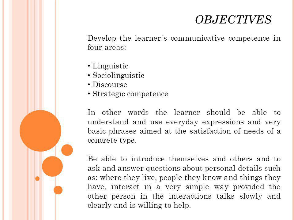 OBJECTIVES Develop the learner´s communicative competence in four areas: Linguistic. Sociolinguistic.