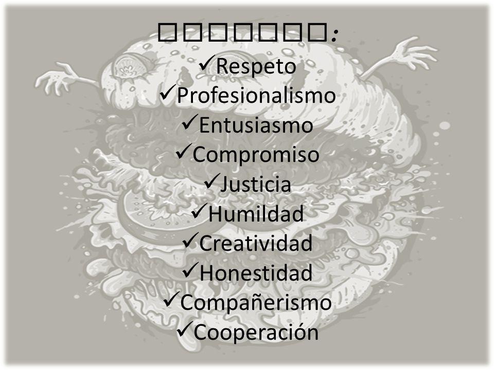 VALORES: Respeto. Profesionalismo. Entusiasmo. Compromiso. Justicia. Humildad. Creatividad. Honestidad.