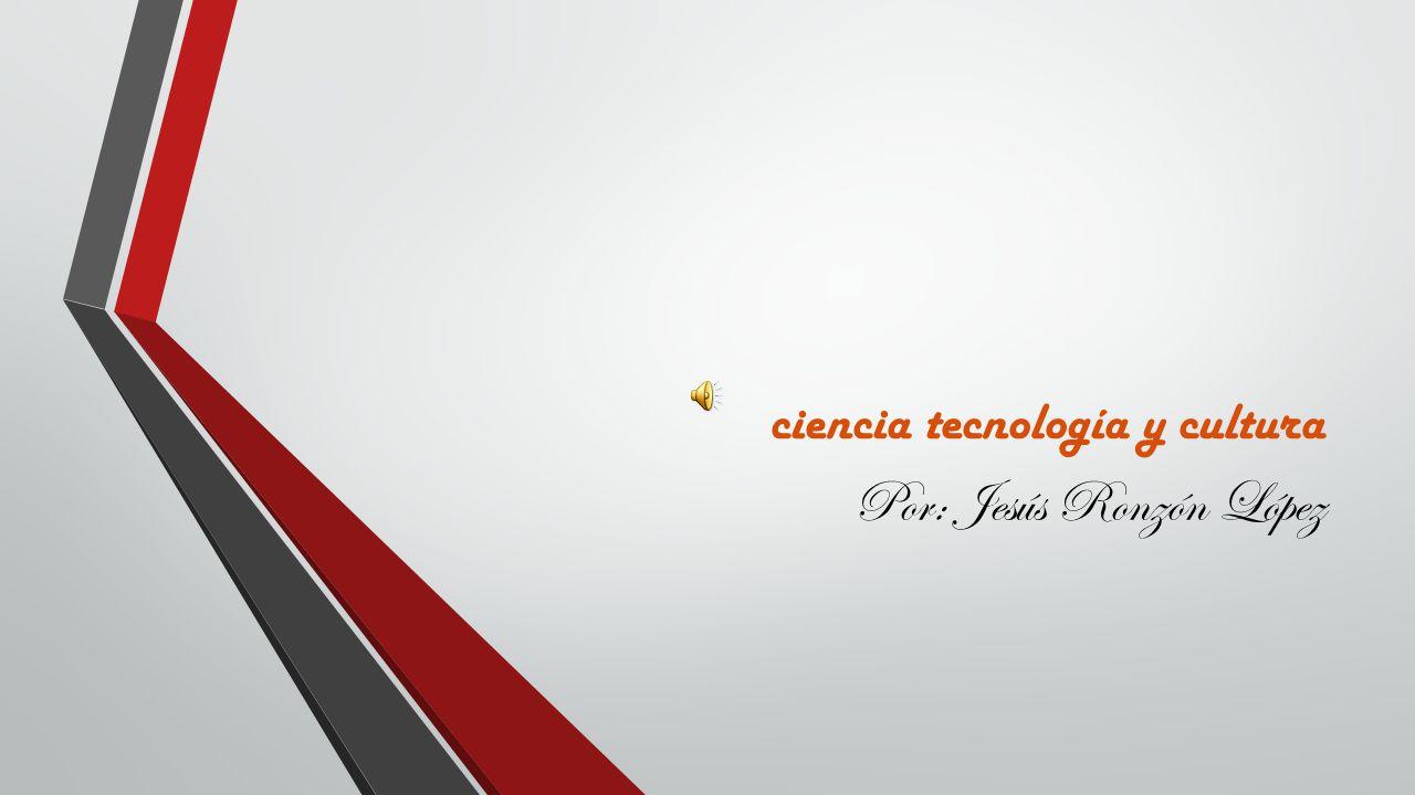 ciencia tecnología y cultura