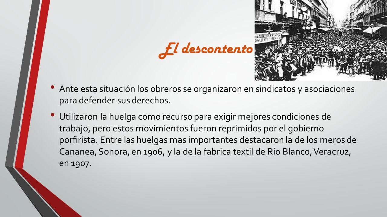 El descontento Ante esta situación los obreros se organizaron en sindicatos y asociaciones para defender sus derechos.