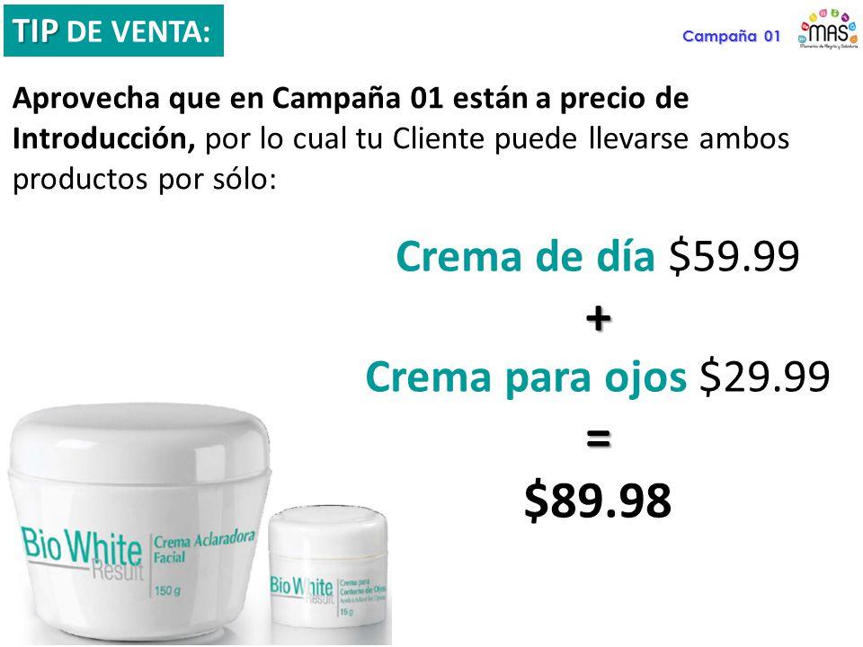 + = $89.98 Crema de día $59.99 Crema para ojos $29.99 TIP DE VENTA:
