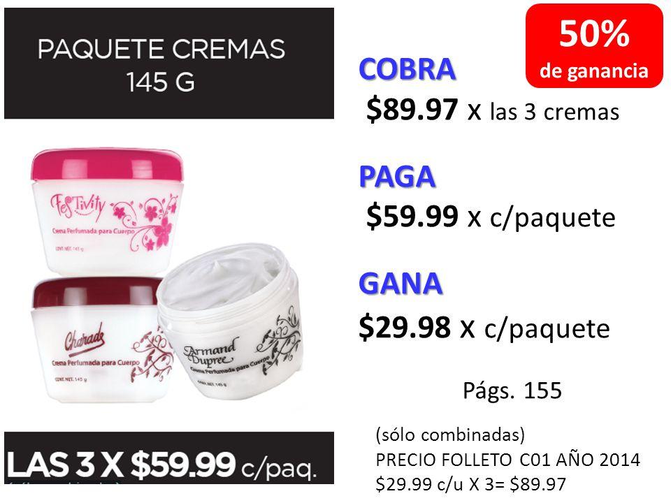 50% COBRA $89.97 x las 3 cremas PAGA $59.99 x c/paquete GANA