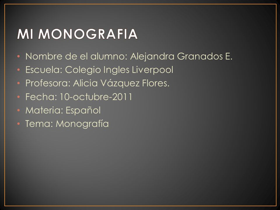 MI MONOGRAFIA Nombre de el alumno: Alejandra Granados E.