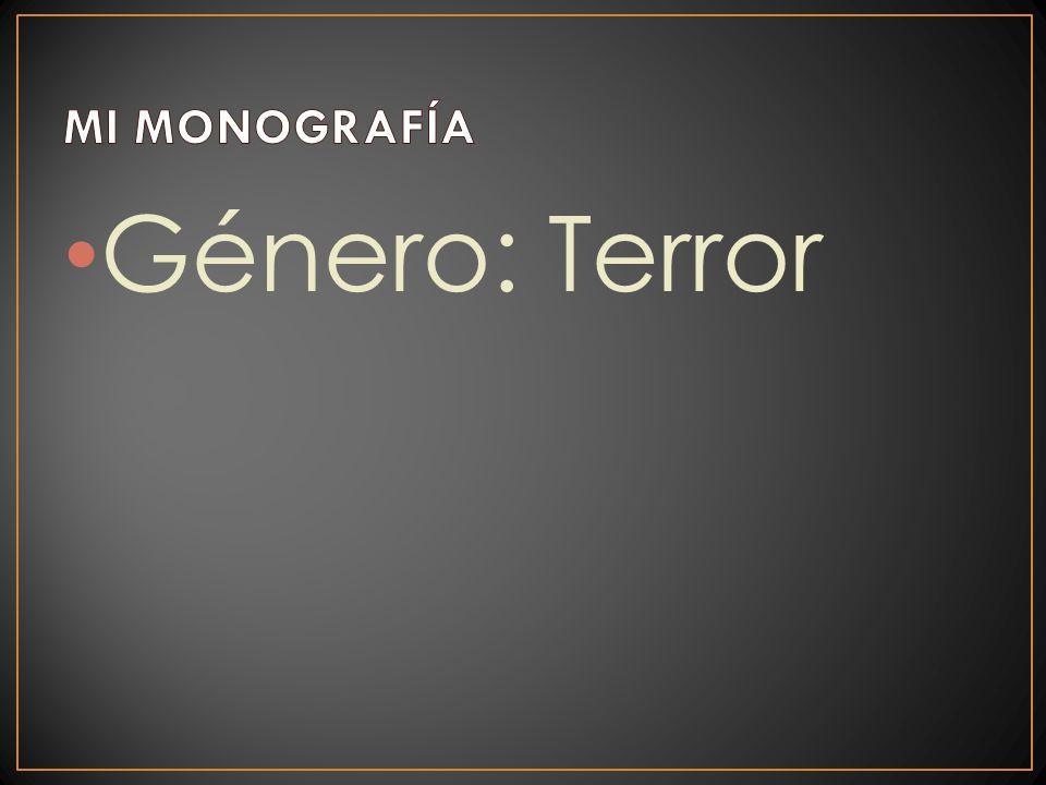 MI MONOGRAFÍA Género: Terror