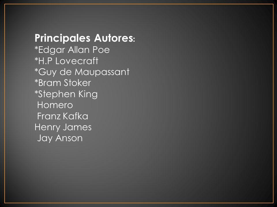 Principales Autores: *Edgar Allan Poe *H.P Lovecraft