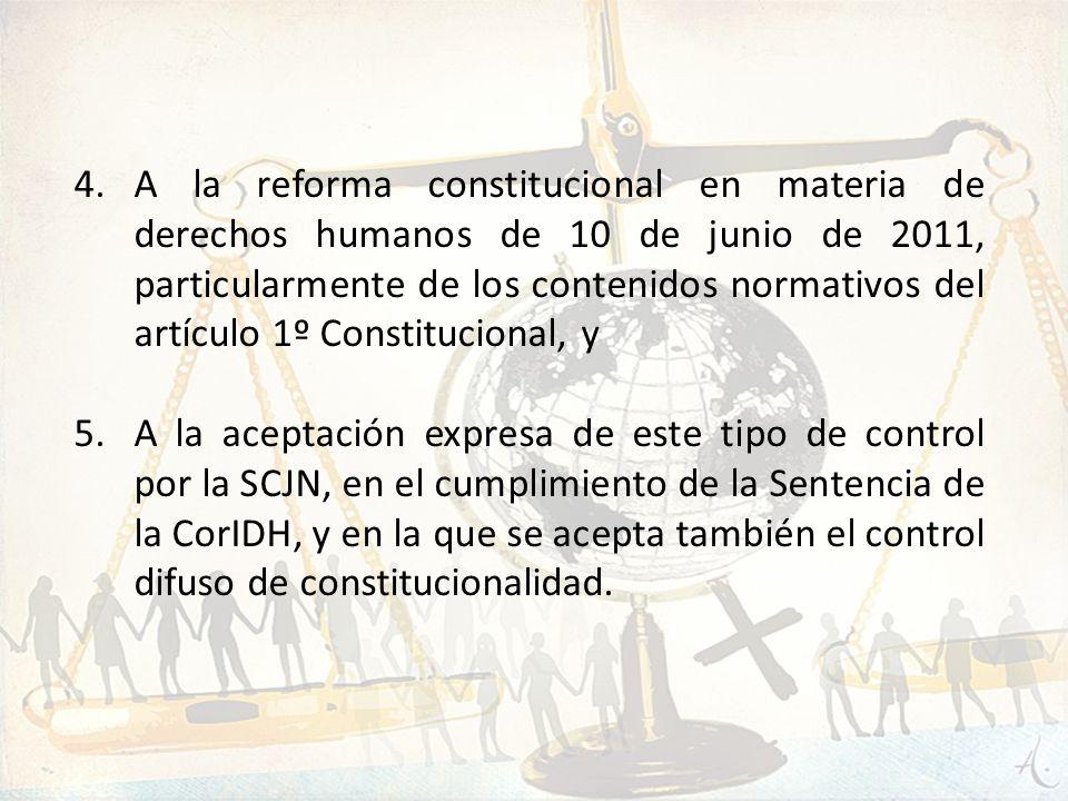 A la reforma constitucional en materia de derechos humanos de 10 de junio de 2011, particularmente de los contenidos normativos del artículo 1º Constitucional, y