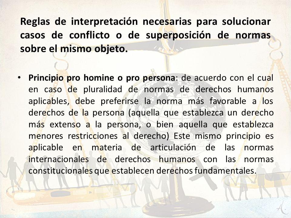 Reglas de interpretación necesarias para solucionar casos de conflicto o de superposición de normas sobre el mismo objeto.