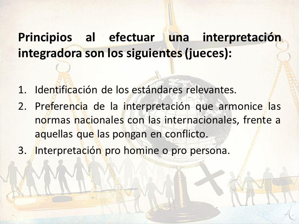 Principios al efectuar una interpretación integradora son los siguientes (jueces):
