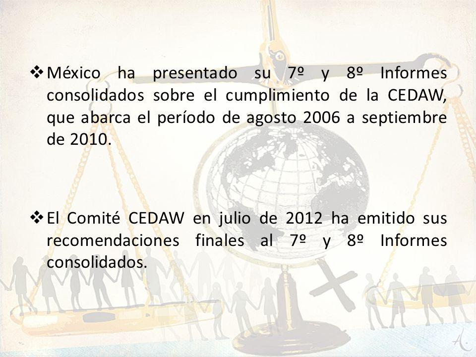 México ha presentado su 7º y 8º Informes consolidados sobre el cumplimiento de la CEDAW, que abarca el período de agosto 2006 a septiembre de 2010.