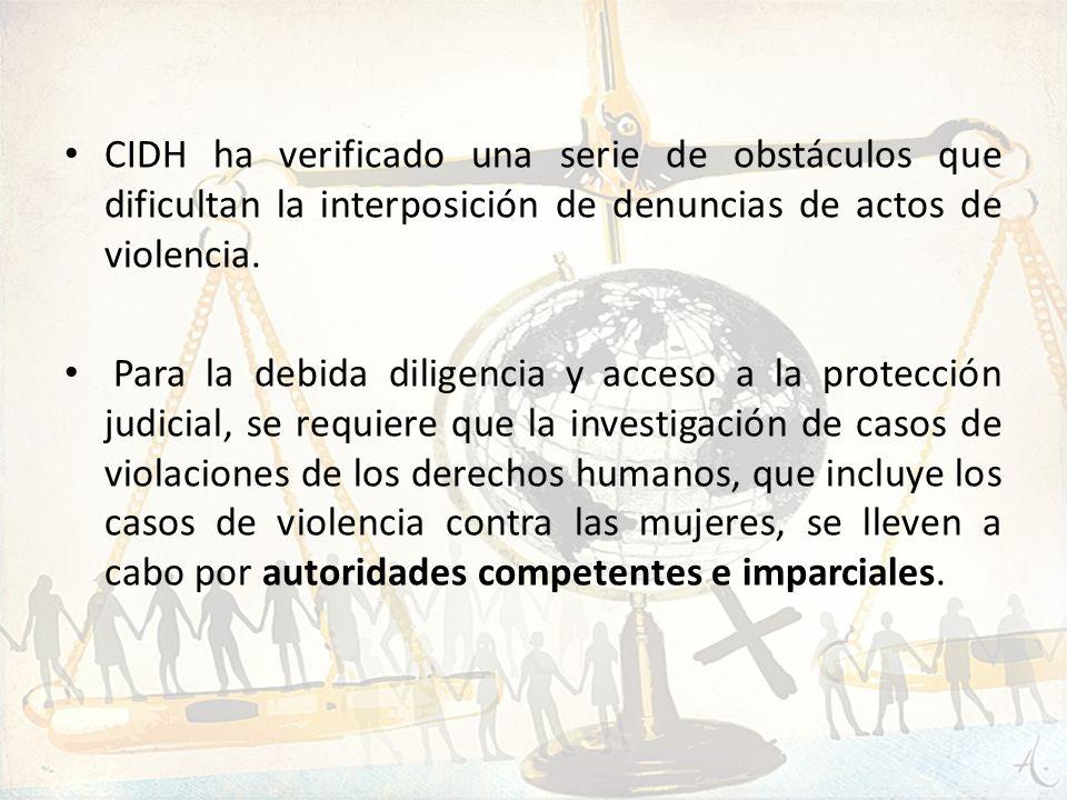 CIDH ha verificado una serie de obstáculos que dificultan la interposición de denuncias de actos de violencia.