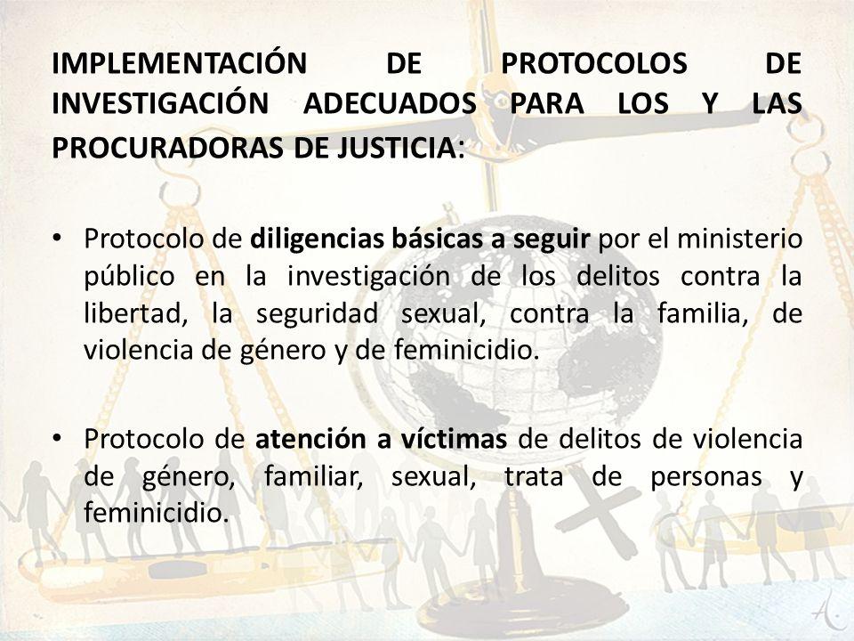 Implementación de protocolos de investigación adecuados para los y las procuradoras de justicia: