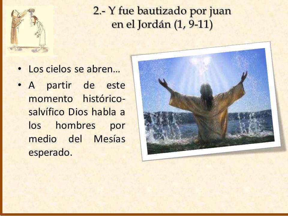 2.- Y fue bautizado por juan en el Jordán (1, 9-11)