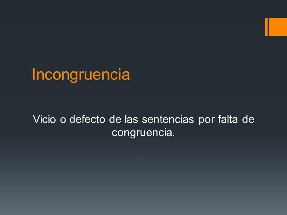 Vicio o defecto de las sentencias por falta de congruencia.