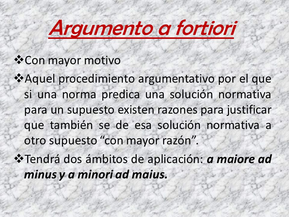 Argumento a fortiori Con mayor motivo