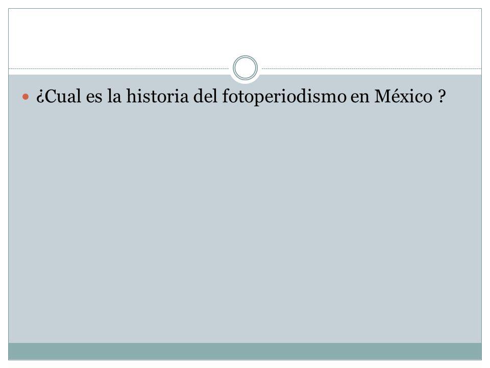 ¿Cual es la historia del fotoperiodismo en México