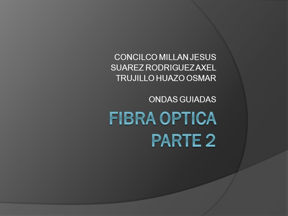 FIBRA OPTICA PARTE 2 CONCILCO MILLAN JESUS SUAREZ RODRIGUEZ AXEL