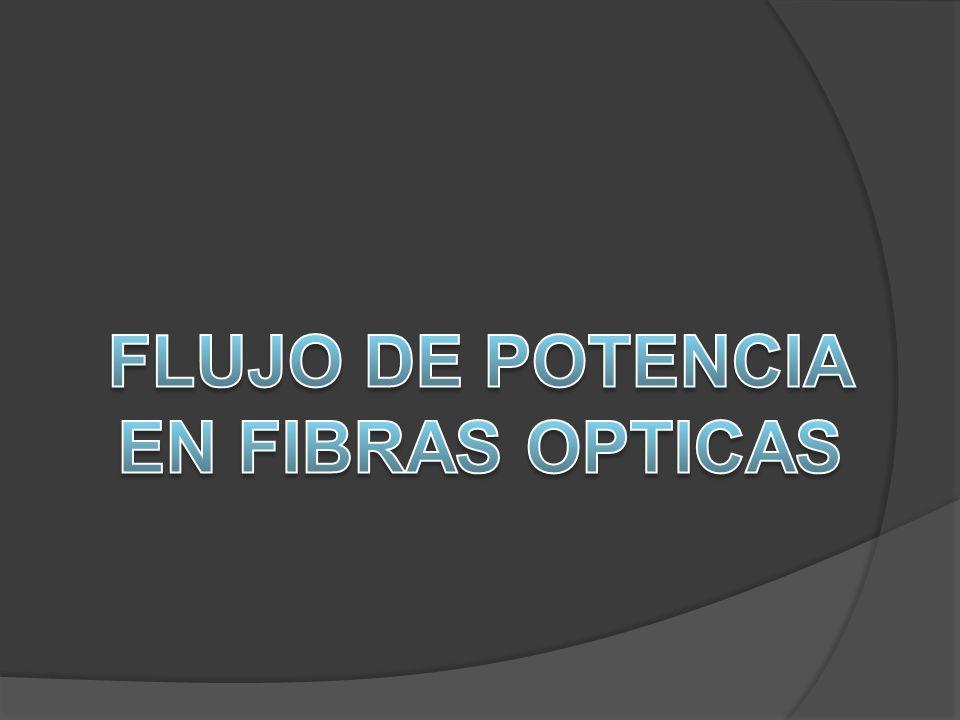 FLUJO DE POTENCIA EN FIBRAS OPTICAS