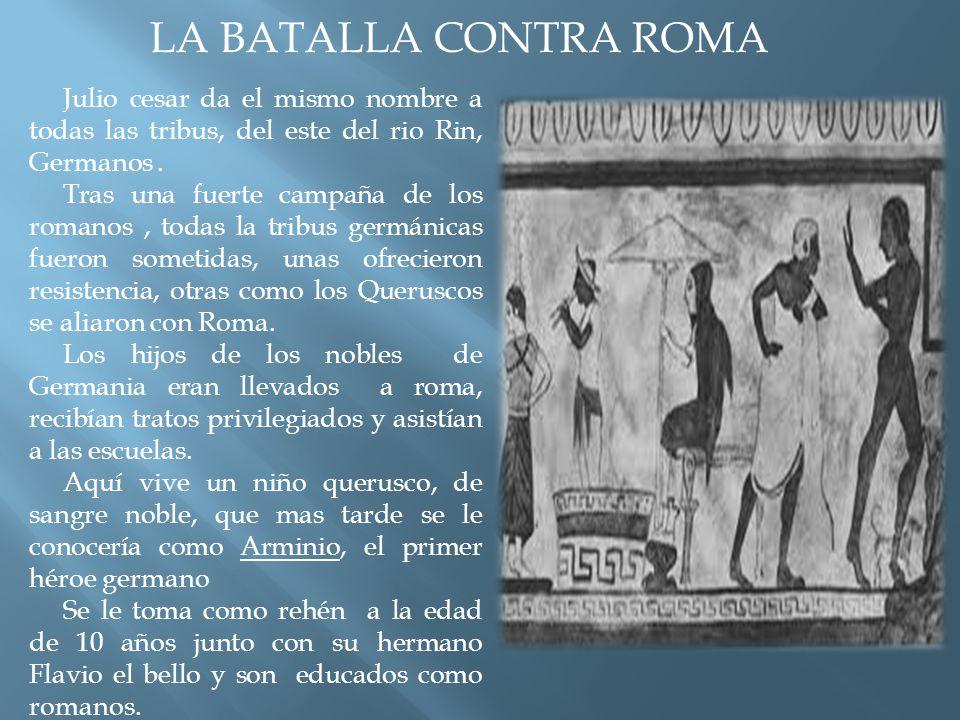 LA BATALLA CONTRA ROMA Julio cesar da el mismo nombre a todas las tribus, del este del rio Rin, Germanos .