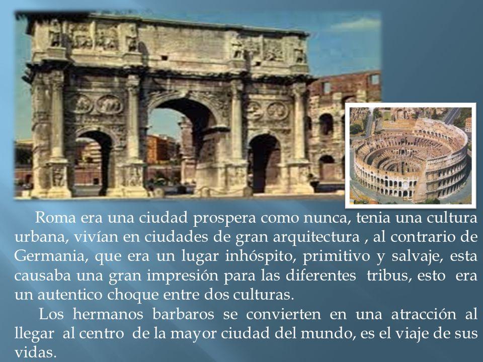 Roma era una ciudad prospera como nunca, tenia una cultura urbana, vivían en ciudades de gran arquitectura , al contrario de Germania, que era un lugar inhóspito, primitivo y salvaje, esta causaba una gran impresión para las diferentes tribus, esto era un autentico choque entre dos culturas.