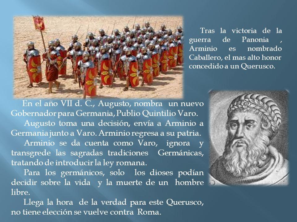 Tras la victoria de la guerra de Panonia , Arminio es nombrado Caballero, el mas alto honor concedido a un Querusco.
