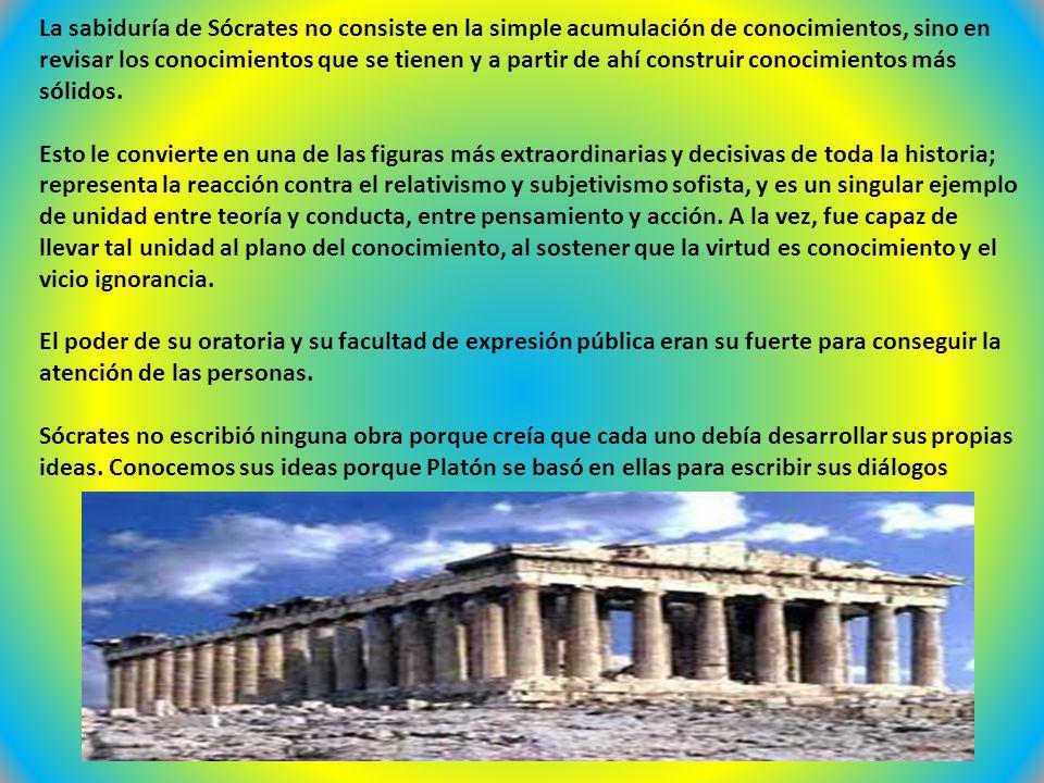 La sabiduría de Sócrates no consiste en la simple acumulación de conocimientos, sino en revisar los conocimientos que se tienen y a partir de ahí construir conocimientos más sólidos.