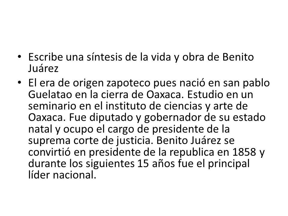 Escribe una síntesis de la vida y obra de Benito Juárez