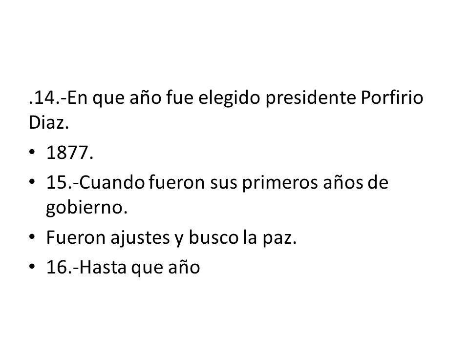 .14.-En que año fue elegido presidente Porfirio Diaz.