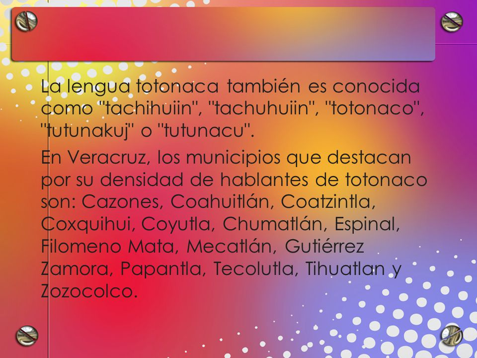La lengua totonaca también es conocida como tachihuiin , tachuhuiin , totonaco , tutunakuj o tutunacu .
