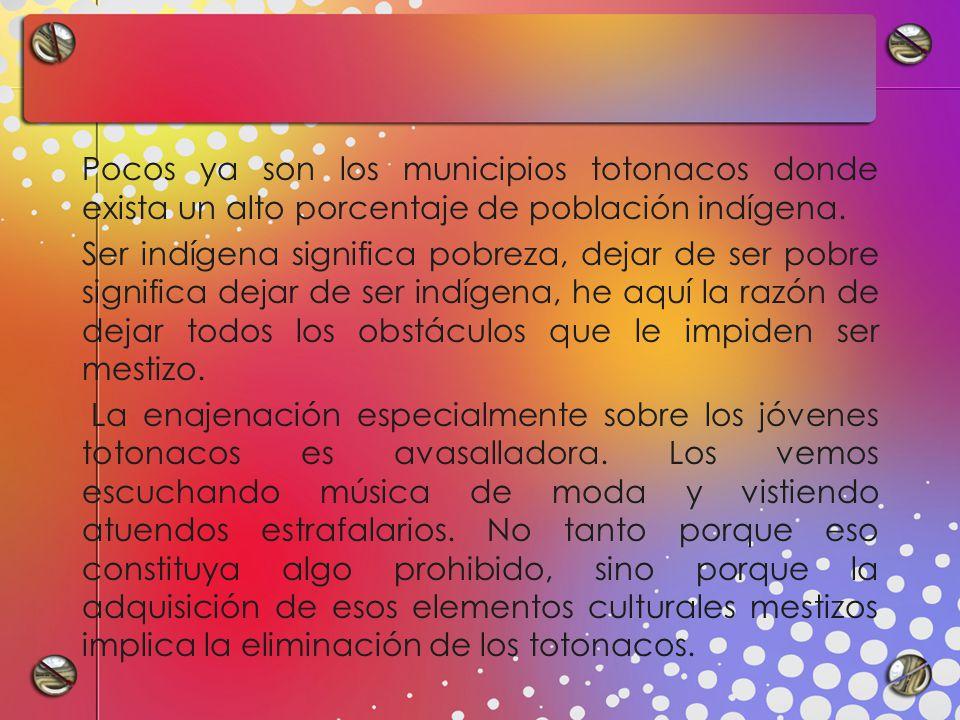 Pocos ya son los municipios totonacos donde exista un alto porcentaje de población indígena.