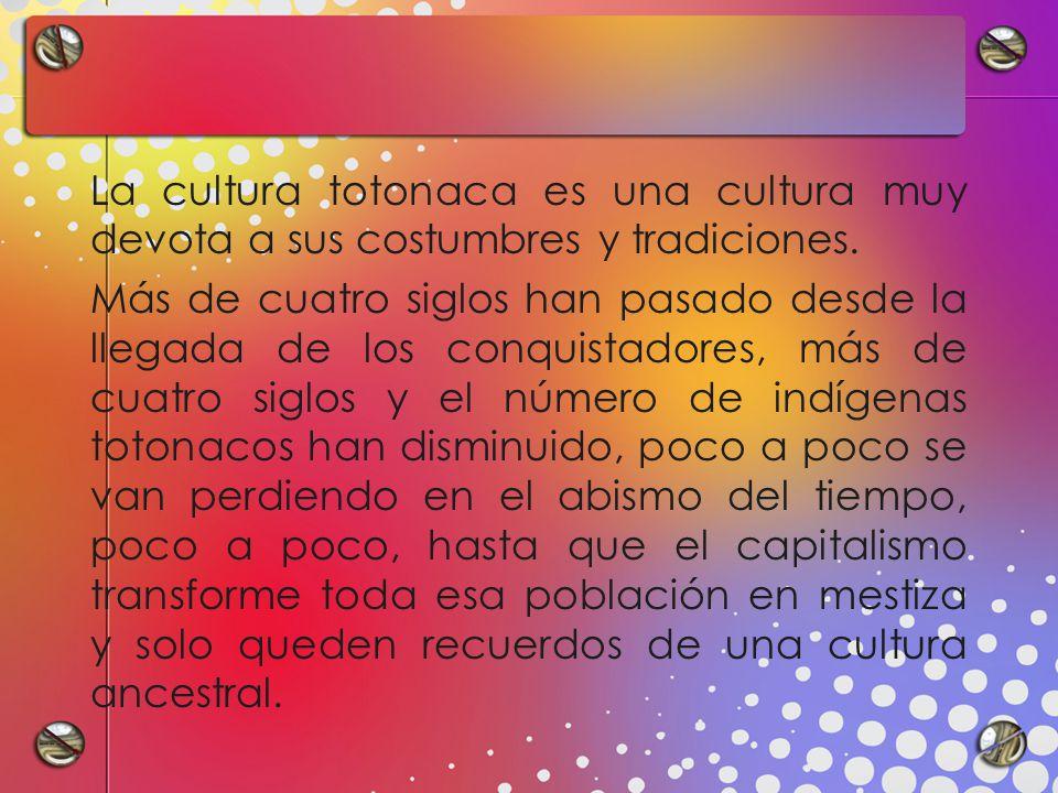 La cultura totonaca es una cultura muy devota a sus costumbres y tradiciones.
