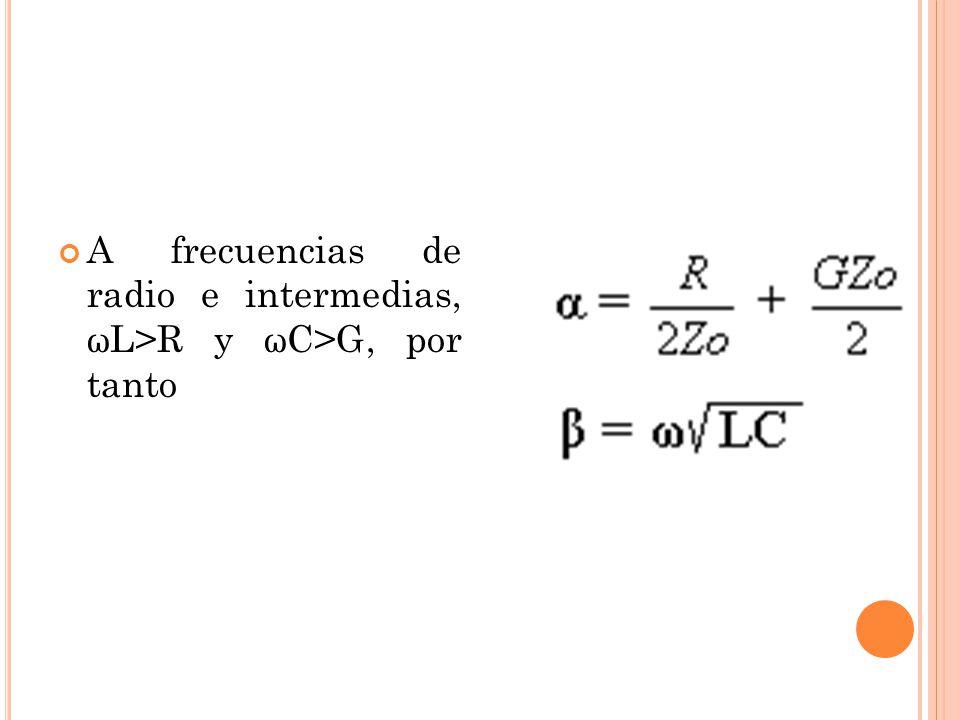 A frecuencias de radio e intermedias, ωL>R y ωC>G, por tanto