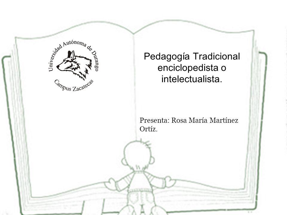 Pedagogía Tradicional enciclopedista o intelectualista.