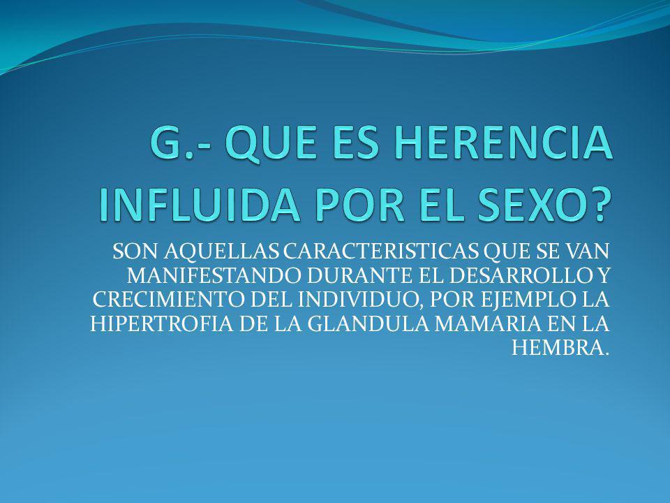 G.- QUE ES HERENCIA INFLUIDA POR EL SEXO