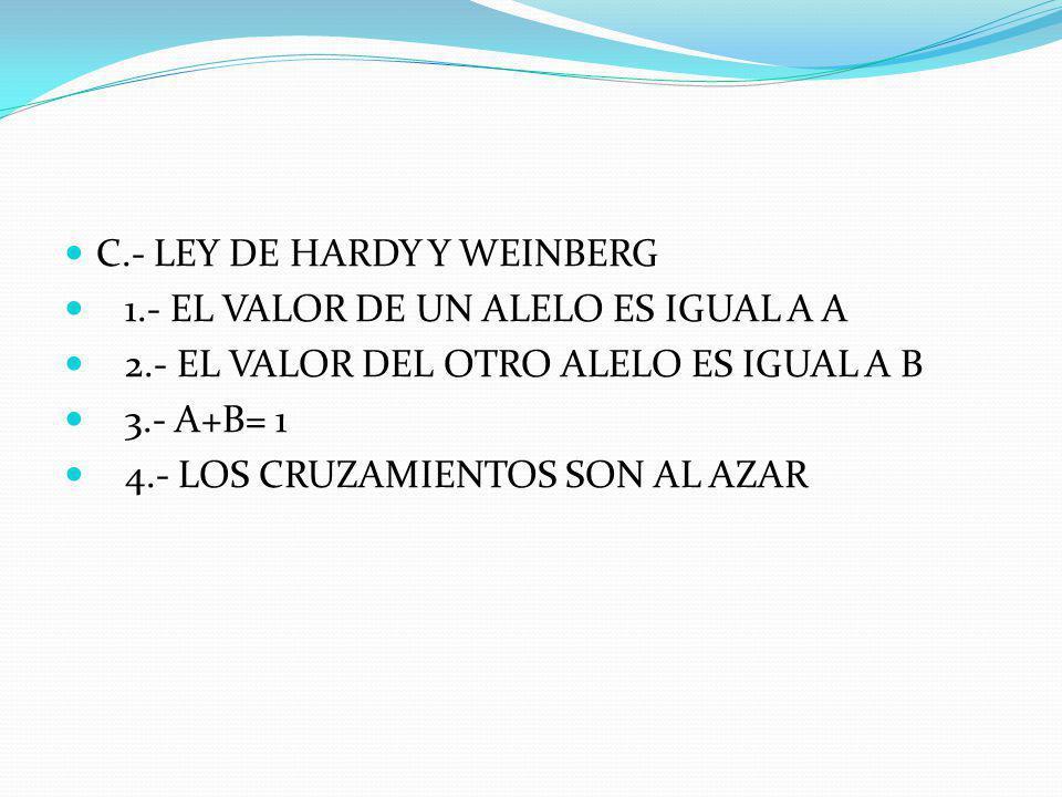 C.- LEY DE HARDY Y WEINBERG