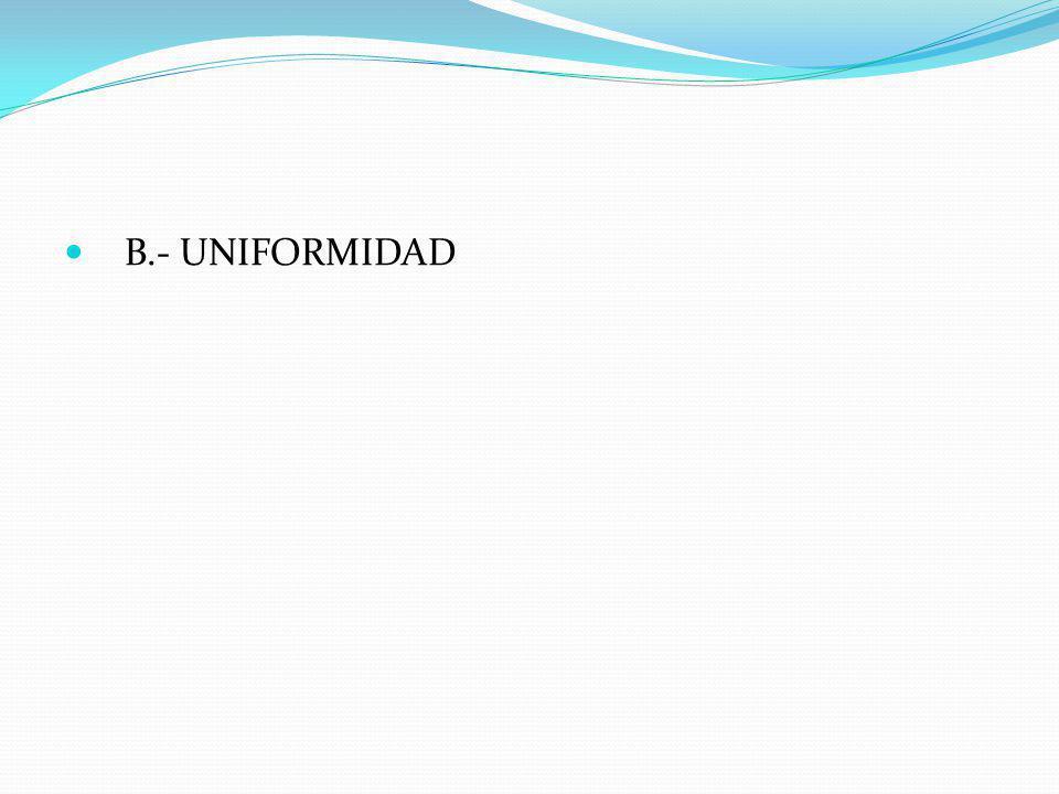 B.- UNIFORMIDAD