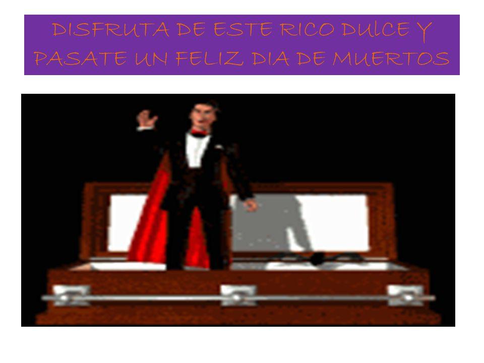 DISFRUTA DE ESTE RICO DUlCE Y PASATE UN FELIZ DIA DE MUERTOS