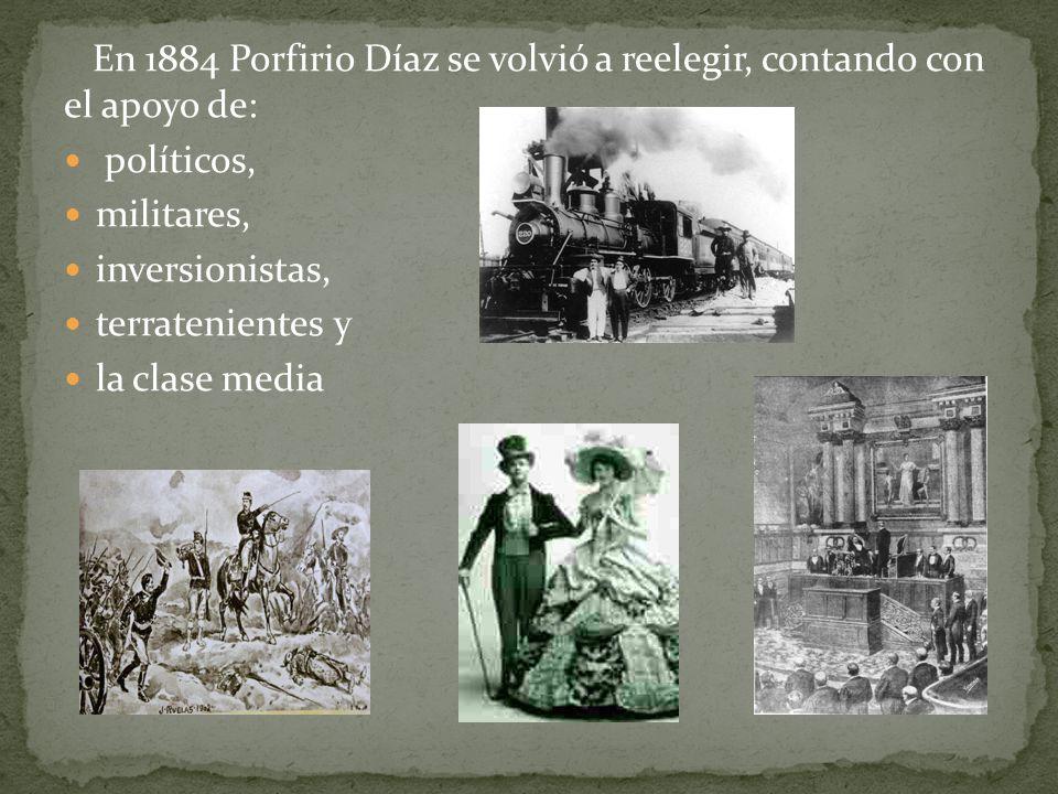 En 1884 Porfirio Díaz se volvió a reelegir, contando con el apoyo de: