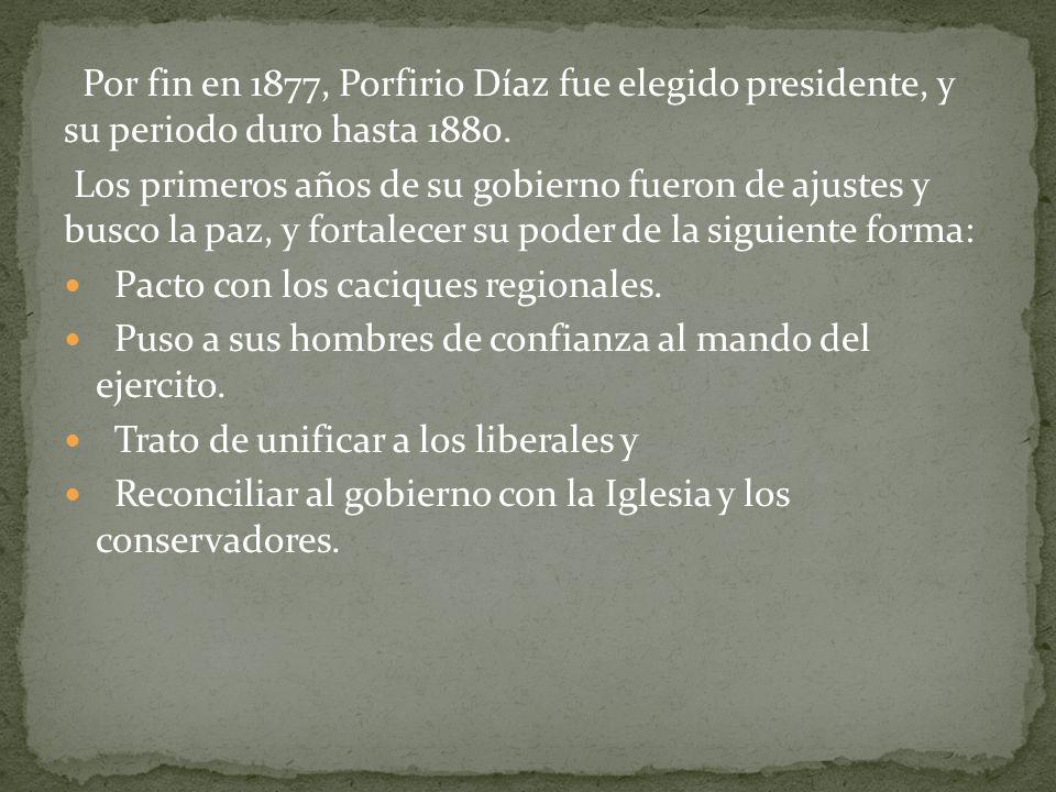 Por fin en 1877, Porfirio Díaz fue elegido presidente, y su periodo duro hasta 1880.