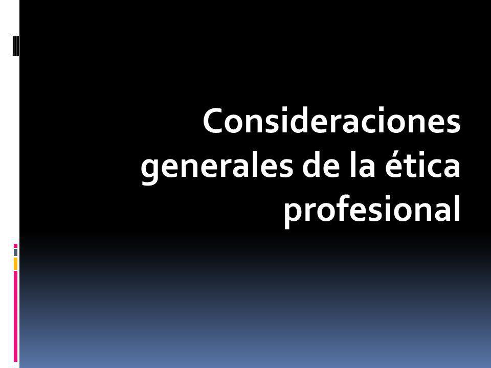 Consideraciones generales de la ética profesional